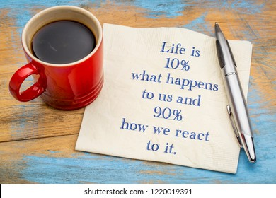 Life is 10% what happens to us and 90% how we reacy to it - handwriting on a napkin with a cup of espresso coffee