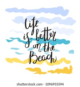 Life is better on the beach. Hand drawn motivation quote. Creative raster typography concept for design and printing. Ready for cards, t-shirts, labels, stickers, posters.