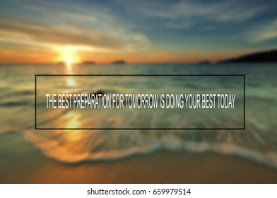 Life inspirational quotes - The best preparation for tomorrow is doing your best today, blurry background.