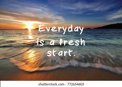 Life Inspirational Quotes - Everyday is a fresh start.