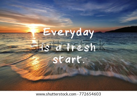 Life Inspirational Quotes Everyday Fresh Start Stock Photo Edit Now
