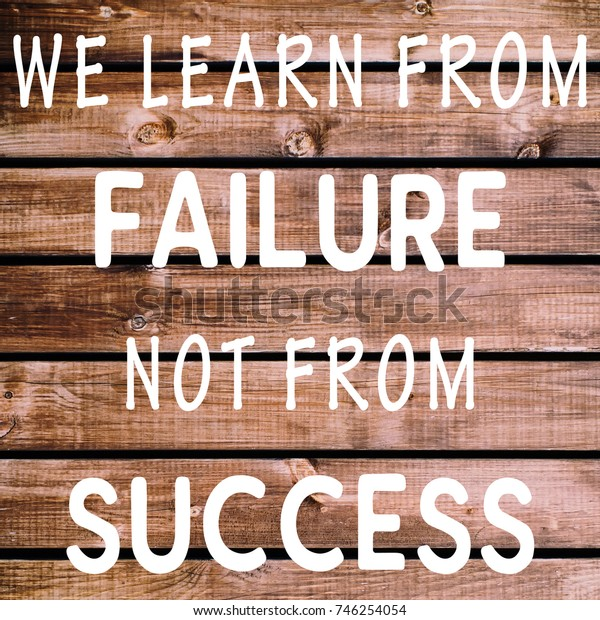 Life inspirational quotes - We learn from failure not from success.