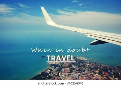 Life inspirational quotes - When in doubt, travel.
