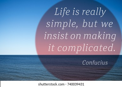 Life is really simple, but we insist on making it complicated - quote of ancient Chinese philosopher Confucius  printed over photo with calm sea landscape