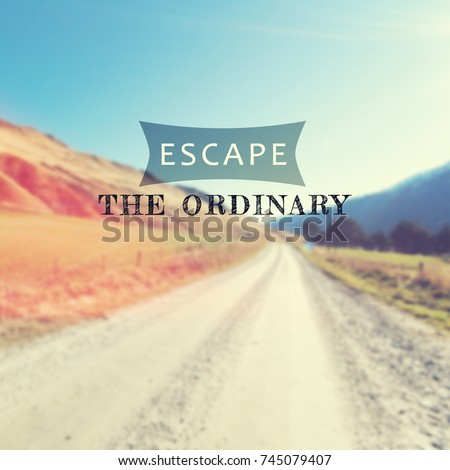 Escape Quotes Life Travel Inspirational Quotes Escape Ordinary Stock Photo (Edit  Escape Quotes