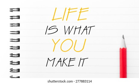 Life is what you Make It Text written on notebook page, red pencil on the right. Motivational Concept image
