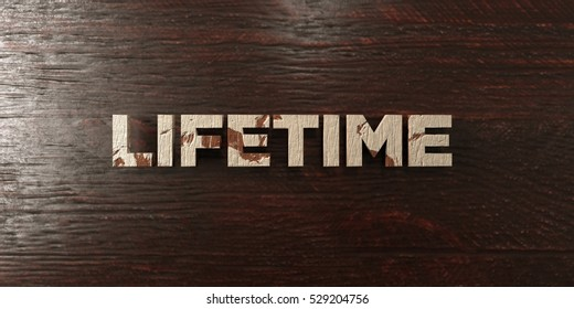 Lifetime - grungy wooden headline on Maple  - 3D rendered royalty free stock image. This image can be used for an online website banner ad or a print postcard.