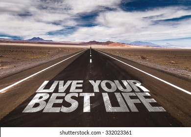Live Your Best Life written on desert road