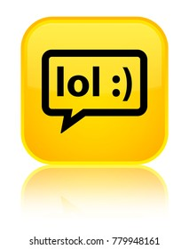 LOL bubble icon isolated on special yellow square button reflected abstract illustration