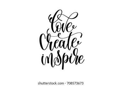 love create inspire - hand lettering inscription, motivation and inspiration positive quote to poster, printing, greeting card, black and white calligraphy raster version illustration