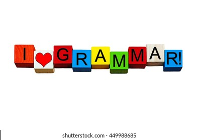 I Love Grammar - sign for education, teaching, English language, linguistics, vocabulary, nouns, adverbs, verbs & punctuation - design in bold letters, isolated on white background.