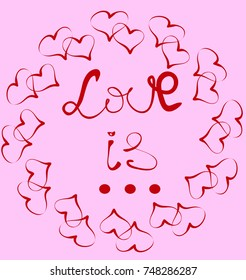 Love is ... Lettering, the inscription in red in a circle of pairs of hearts