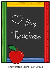Love My Teacher. Chalk writing, multi color ruler frame blackboard, copy space, red apple, for back to school, education, literacy projects.