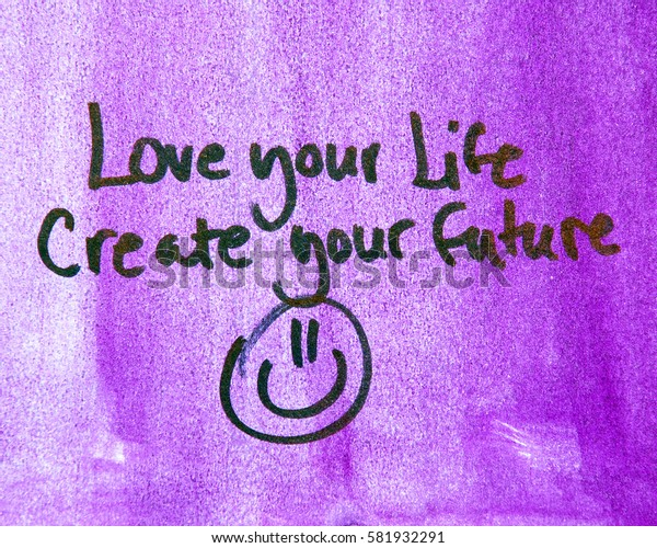 love your life and create your future text