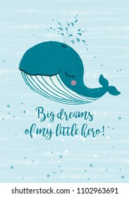 "Lovely whale with a water fountain. Lettering ""Big dreams of my little hero."" A wonderful illustration for printing posters, postcards, on fabric and on other surfaces."