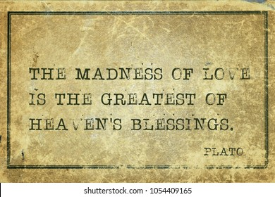 The madness of love is the greatest - ancient Greek philosopher Plato quote printed on grunge vintage cardboard