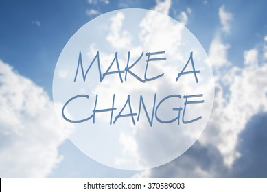 MAKE A CHANGE motivational quote with blurred skies