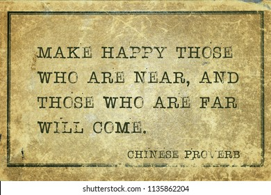 Make happy those who are near, and those who are far will come - ancient Chinese proverb printed on grunge vintage cardboard