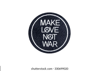 make love not war peace embroidered badge