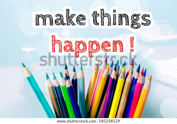 Make things happen, text message on blue background with color pencil