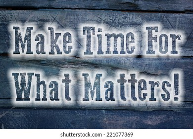 Make Time For What Matters Concept text on background