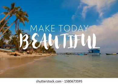 Make Today Beautiful quotes with village surrounded with clear blue sky and beach.