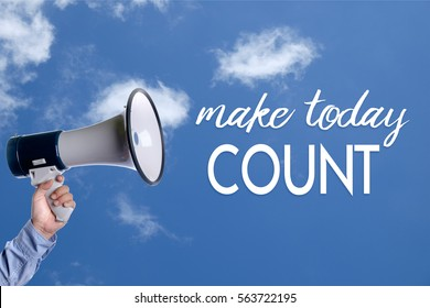 Make Today Count. Hand with megaphone / loudspeaker. Motivational inspirational  concept.