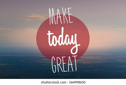 """""""Make today great"""" text on aerial view of countryside background. Motivation concept."""