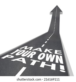Make Your Own Path words on a 3d road or street leading upward to success in work, career or life