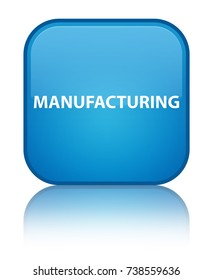 Manufacturing isolated on special cyan blue square button reflected abstract illustration