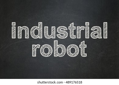 Manufacuring concept: text Industrial Robot on Black chalkboard background