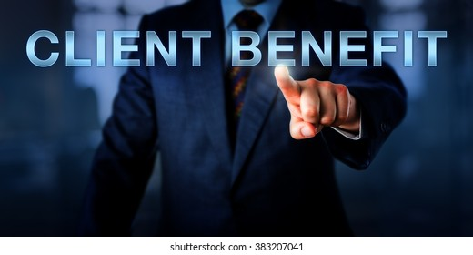 Marketing manager is pushing CLIENT BENEFIT on a touch screen interface. Business concept for what is in a deal for the customer, that is a customer-centric approach to a business transaction.
