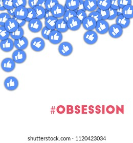 MAY 01, 2018: #obsession. Social media icons in abstract shape background with scattered thumbs up. #obsession concept in appealing illustration.