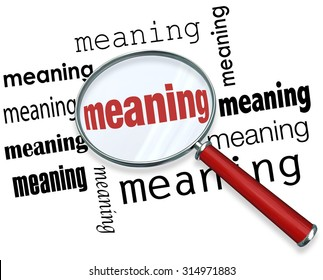 Meaning word under a magnifying glass to illustrate looking for, searching and finding a definition, context, purpose, mission or belief