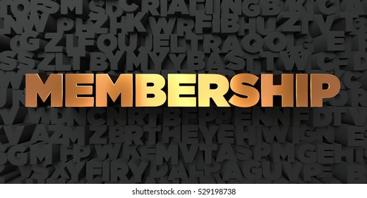 Membership - Gold text on black background - 3D rendered royalty free stock picture. This image can be used for an online website banner ad or a print postcard.