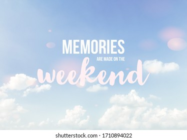 Memories are made on the weekend word on pastel cloudy sky background