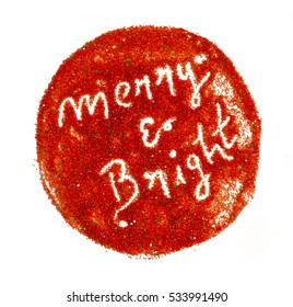 Merry and bright is a cheerful handmade message made with colored sugar.