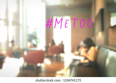 MeToo hashtag on abstract blur coffee shop community background. #metoo as a new movement. As part of anti sexual harassment.