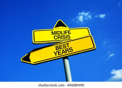 Midlife Crisis or Best Years - Traffic sign with two options - stress, misery and trouble because of middle age vs be positive and enjoy life during older age