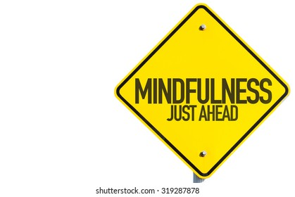 Mindfulness Just Ahead sign isolated on white background