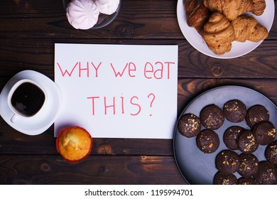 Mindless snacking, conscious nutrition, overeating, sugar addiction, stress, compulsive eating. Inscription Why we eat this and sweets on table, flat lay