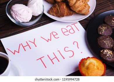 Mindless snacking, conscious nutrition, overeating, sugar addiction, stress, compulsive eating. Inscription Why we eat this and sweets on table, close up