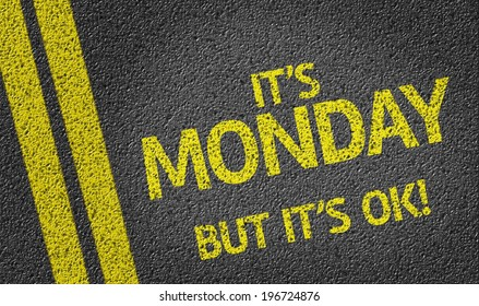 It's Monday, But It's ok! written on the road
