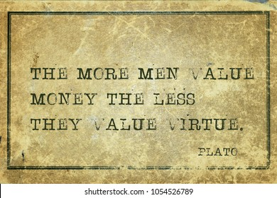 The more men value money the less they value virtue - ancient Greek philosopher Plato quote printed on grunge vintage cardboard