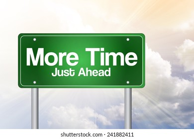 More Time, Just Ahead Green Road Sign, business concept