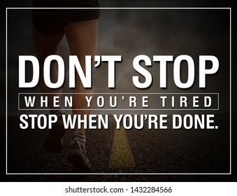 MOTIVATION QUATES. DO NOT STOP WHEN YOU ARE TIRED STOP WHEN YOU ARE DONE.
