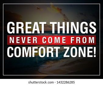 MOTIVATION QUATES. GREAT THINGS NEVER COME FROM COMFORT ZONE.