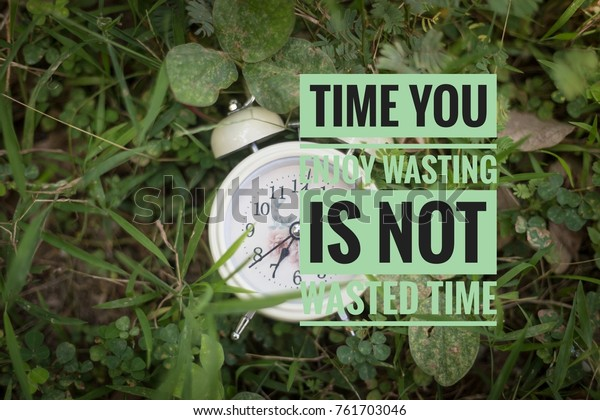 Motivation Quote Time You Enjoy Wasting Stock Photo (Edit