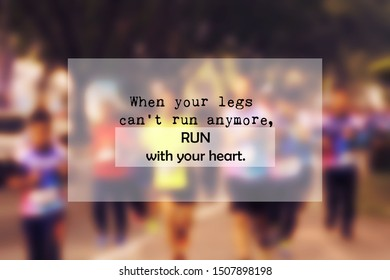 Motivation wording for runners, when your legs can't run anymore, run with your heart.