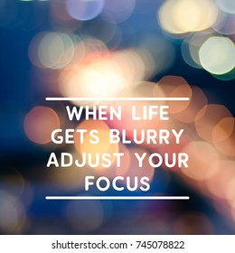 Motivational and inspirational life quotes - When life gets blurry adjust your focus. Blurry background.